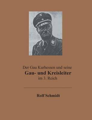 Der Gau Kurhessen Und Seine Gau- Und Kreisleiter Im 3. Reich (Paperback)