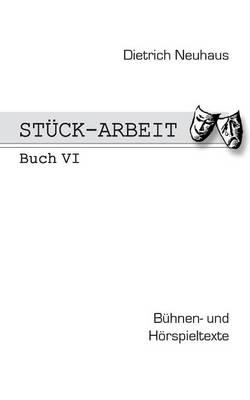 Stuck-Arbeit Buch 6: Buhnen- und Hoerspieltexte (Paperback)