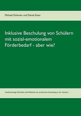 Inklusive Beschulung Von Schulern Mit Sozial-Emotionalem Forderbedarf - Aber Wie? (Paperback)