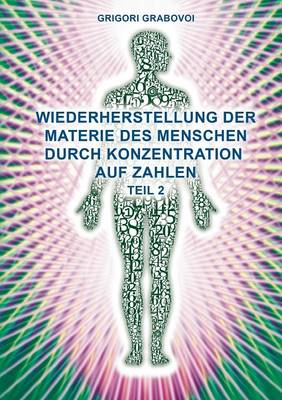 Wiederherstellung Der Materie Des Menschen Durch Konzentration Auf Zahlen - Teil 2 (Paperback)