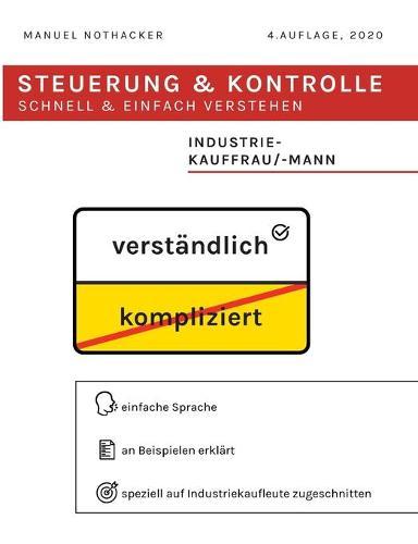 Steuerung und Kontrolle schnell & einfach verstehen - Industriekauffrau / Industriekaufmann: Prufungserfolg garantiert (Paperback)