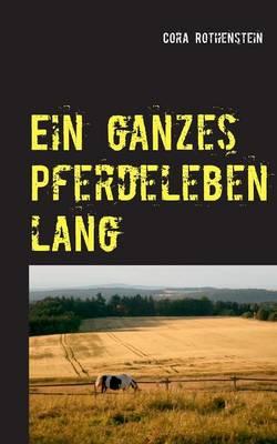 Ein Ganzes Pferdeleben Lang (Paperback)