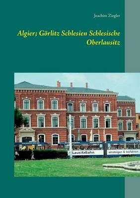 Algier; Goerlitz Schlesien Schlesische Oberlausitz (Paperback)