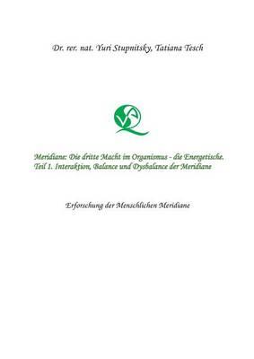 Meridiane: Die Dritte Macht Im Organismus, Die Energetische. Teil 1. Interaktion, Balance Und Dysbalance Der Meridiane. (Paperback)