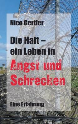 Die Haft - Ein Leben in Angst Und Schrecken (Paperback)