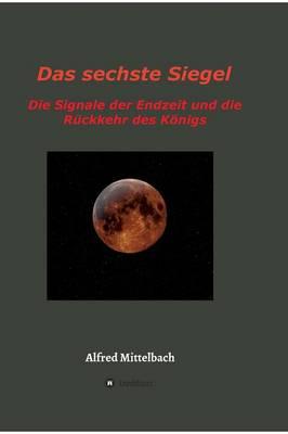 Das Sechste Siegel: Die Signale Der Endzeit Und Die R ckkehr Des K nigs (Hardback)