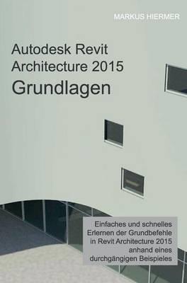 Autodesk Revit Architecture 2015 Grundlagen (Hardback)