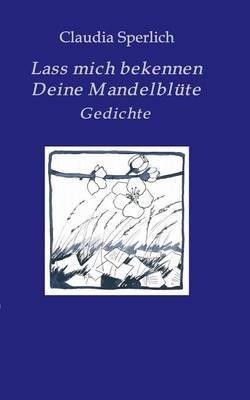Lass Mich Bekennen Deine Mandelblute (Paperback)