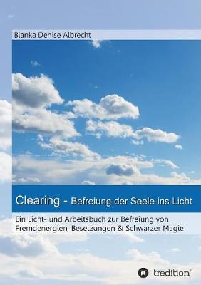 Clearing - Befreiung Der Seele Ins Licht (Paperback)