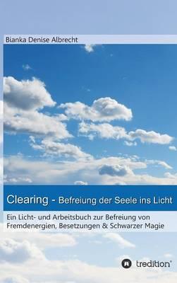 Clearing - Befreiung Der Seele Ins Licht (Hardback)