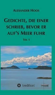 Gedichte, Die Einer Schrieb, Bevor Er Aufs Meer Fuhr (Hardback)