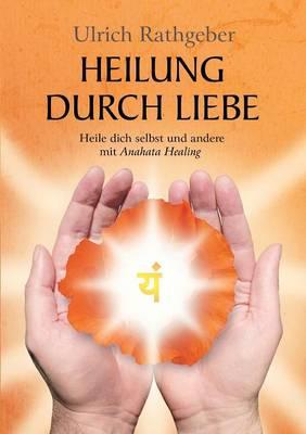 Heilung Durch Liebe (Paperback)