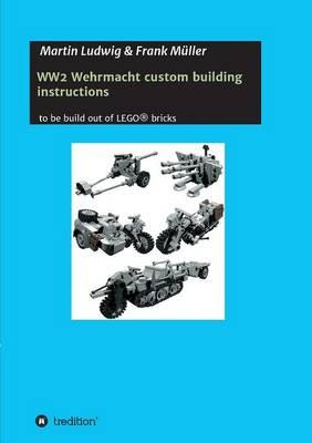 Ww2 Wehrmacht Custom Building Instructions (Paperback)
