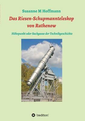 Das Riesen-Schupmannteleskop Von Rathenow (Paperback)