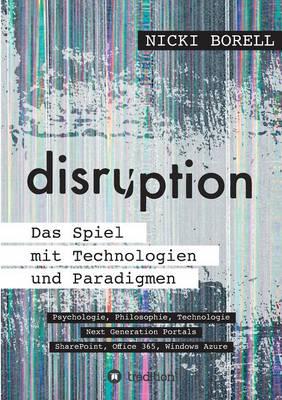 Disruption - Das Spiel Mit Technologien Und Paradigmen (Paperback)