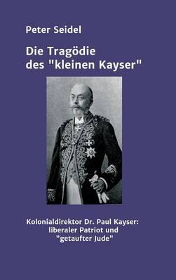 """Die Tragodie Des """"Kleinen Kayser"""" (Hardback)"""