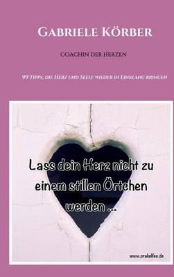 Lass Dein Herz Nicht Zu Einem Stillen Ortchen Werden (Hardback)