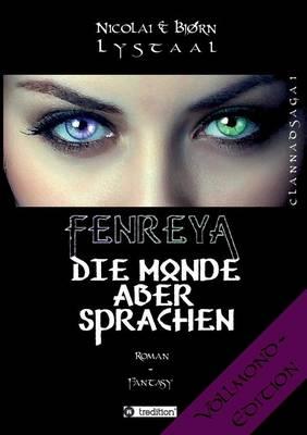 Fenreya - Die Monde aber sprachen: CLANNADSAGA 1 - VOLLMOND-Edition (Paperback)