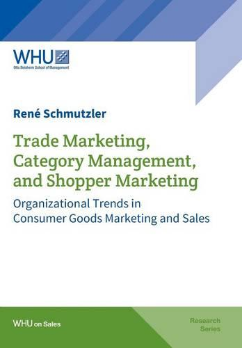 Trade Marketing, Category Management, and Shopper Marketing (Paperback)
