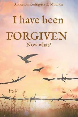 I Have Been Forgiven. Now What? (Paperback)