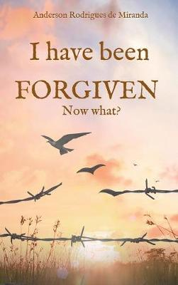I Have Been Forgiven. Now What? (Hardback)