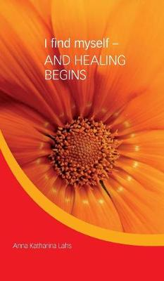 I Find Myself - And Healing Begins (Hardback)