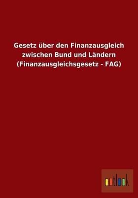 Gesetz Uber Den Finanzausgleich Zwischen Bund Und Landern (Finanzausgleichsgesetz - Fag) (Paperback)