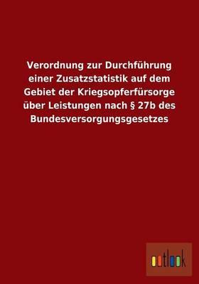 Verordnung Zur Durchfuhrung Einer Zusatzstatistik Auf Dem Gebiet Der Kriegsopferfursorge Uber Leistungen Nach 27b Des Bundesversorgungsgesetzes (Paperback)