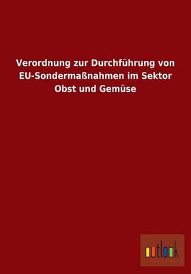 Verordnung Zur Durchfuhrung Von Eu-Sondermanahmen Im Sektor Obst Und Gemuse (Paperback)