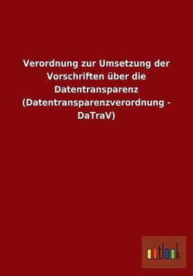 Verordnung Zur Umsetzung Der Vorschriften Uber Die Datentransparenz (Datentransparenzverordnung - Datrav) (Paperback)