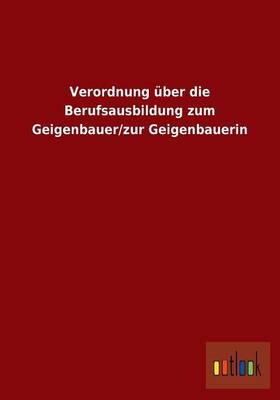 Verordnung Uber Die Berufsausbildung Zum Geigenbauer/Zur Geigenbauerin (Paperback)