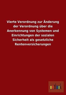 Vierte Verordnung Zur Anderung Der Verordnung Uber Die Anerkennung Von Systemen Und Einrichtungen Der Sozialen Sicherheit ALS Gesetzliche Rentenversic (Paperback)