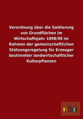 Verordnung Uber Die Saldierung Von Grundflachen Im Wirtschaftsjahr 1998/99 Im Rahmen Der Gemeinschaftlichen Stutzungsregelung Fur Erzeuger Bestimmter (Paperback)
