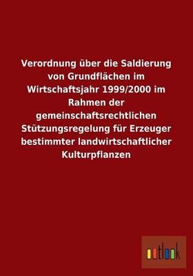 Verordnung Uber Die Saldierung Von Grundflachen Im Wirtschaftsjahr 1999/2000 Im Rahmen Der Gemeinschaftsrechtlichen Stutzungsregelung Fur Erzeuger Bes (Paperback)