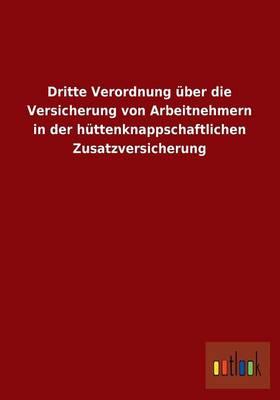 Dritte Verordnung Uber Die Versicherung Von Arbeitnehmern in Der Huttenknappschaftlichen Zusatzversicherung (Paperback)