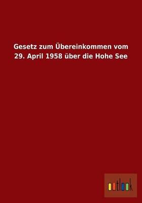 Gesetz Zum Ubereinkommen Vom 29. April 1958 Uber Die Hohe See (Paperback)