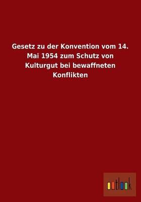 Gesetz Zu Der Konvention Vom 14. Mai 1954 Zum Schutz Von Kulturgut Bei Bewaffneten Konflikten (Paperback)