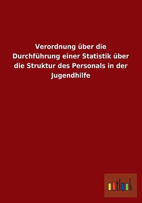 Verordnung Uber Die Durchfuhrung Einer Statistik Uber Die Struktur Des Personals in Der Jugendhilfe (Paperback)