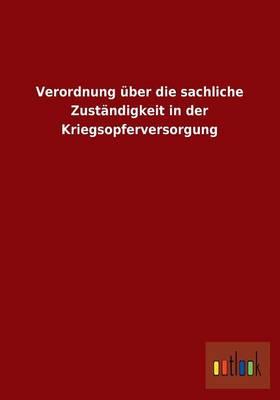 Verordnung Uber Die Sachliche Zustandigkeit in Der Kriegsopferversorgung (Paperback)