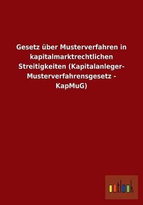 Gesetz UEber Musterverfahren in Kapitalmarktrechtlichen Streitigkeiten (Kapitalanleger- Musterverfahrensgesetz - Kapmug) (Paperback)