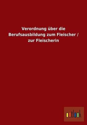 Verordnung Uber Die Berufsausbildung Zum Fleischer / Zur Fleischerin (Paperback)