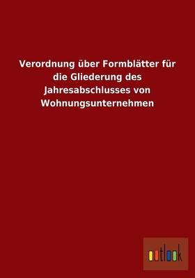 Verordnung Uber Formblatter Fur Die Gliederung Des Jahresabschlusses Von Wohnungsunternehmen (Paperback)