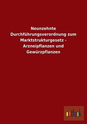 Neunzehnte Durchfuhrungsverordnung Zum Marktstrukturgesetz - Arzneipflanzen Und Gewurzpflanzen (Paperback)
