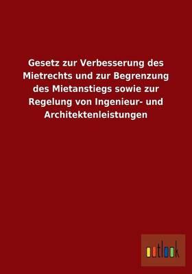 Gesetz Zur Verbesserung Des Mietrechts Und Zur Begrenzung Des Mietanstiegs Sowie Zur Regelung Von Ingenieur- Und Architektenleistungen (Paperback)