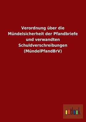 Verordnung Uber Die Mundelsicherheit Der Pfandbriefe Und Verwandten Schuldverschreibungen (Mundelpfandbrv) (Paperback)