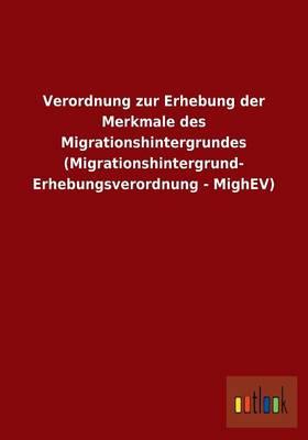 Verordnung Zur Erhebung Der Merkmale Des Migrationshintergrundes (Migrationshintergrund- Erhebungsverordnung - Mighev) (Paperback)