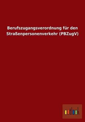 Berufszugangsverordnung Fur Den Strassenpersonenverkehr (Pbzugv) (Paperback)