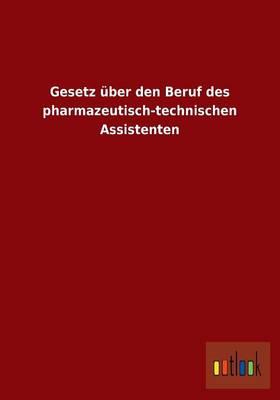 Gesetz Uber Den Beruf Des Pharmazeutisch-Technischen Assistenten (Paperback)