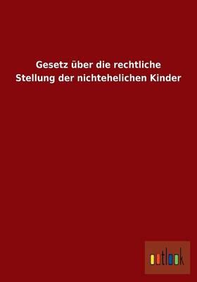 Gesetz Uber Die Rechtliche Stellung Der Nichtehelichen Kinder (Paperback)