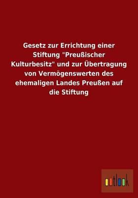 """Gesetz zur Errichtung einer Stiftung """"Preussischer Kulturbesitz"""" und zur UEbertragung von Vermoegenswerten des ehemaligen Landes Preussen auf die Stiftung (Paperback)"""